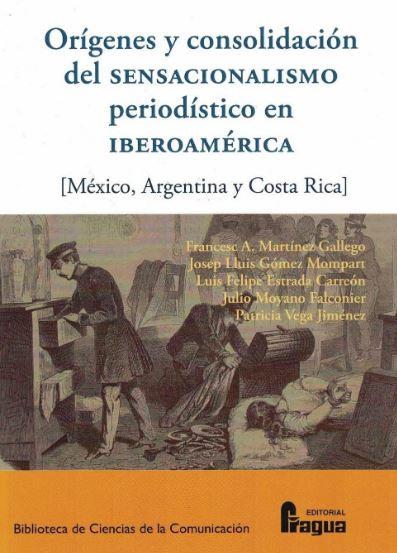 ORÍGENES Y CONSOLIDACIÓN DEL SENSACIONALISMO PERIODÍSTICO EN IBEROAMÉRICA.. (MÉXICO, ARGENTINA