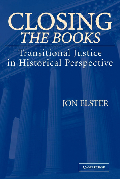 CLOSING THE BOOKS. TRANSITIONAL JUSTICE IN HISTORICAL PERSPECTIVE