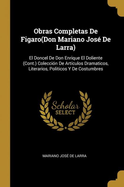 OBRAS COMPLETAS DE FIGARO(DON MARIANO JOSÉ DE LARRA). EL DONCEL DE DON ENRIQUE EL DOLIENTE (CON