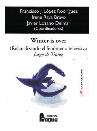 WINTER IS OVER. (RE)ANALIZANDO EL FENÓMENO TELEVISIVO JUEGO DE TRONOS.
