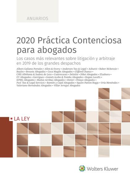 2020 PRÁCTICA CONTENCIOSA PARA ABOGADOS. LOS CASOS MÁS RELEVANTES SOBRE LITIGACIÓN Y ARBITRAJE