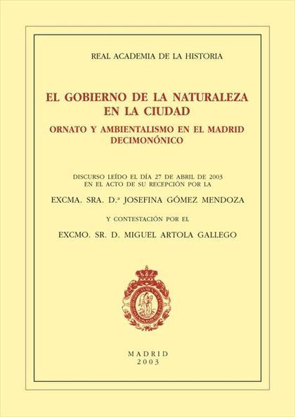 EL GOBIERNO DE LA NATURALEZA EN LA CIUDAD : ORNATO Y AMBIENTALISMO EN EL MADRID DECIMONÓNICO. D