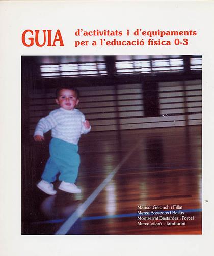 GUIA D´ACTIVITATS I D´EQUIPAMENTS PER A L´EDUCACIÓ FÍSICA 0-3