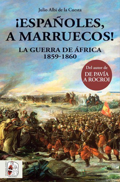 ¡ESPAÑOLES, A MARRUECOS!. LA GUERRA DE ÁFRICA 1859-1860
