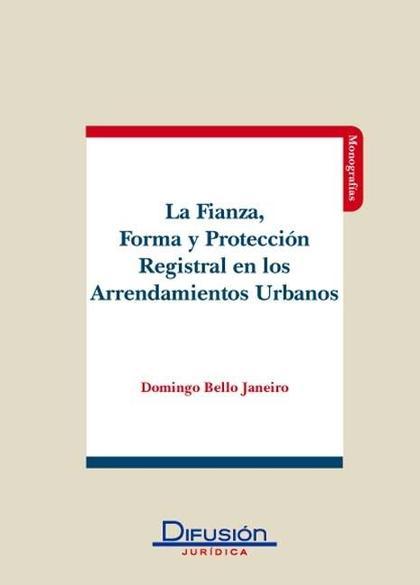 LA FIANZA : FORMA Y PROTECCIÓN REGISTRAL EN LOS ARRENDAMIENTOS URBANOS