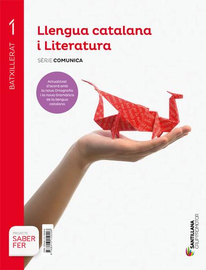LLENGUA CATALANA I LITERATURA SERIE COMUNICA 1 BTX SABER FER.