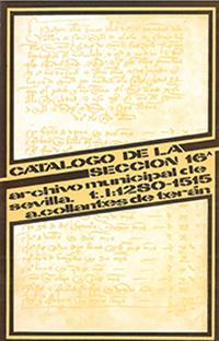 CATÁLOGO DE LA SECCIÓN 16ª.. ARCHIVO MUNICIPAL DE SEVILLA T.1. 1280-1515