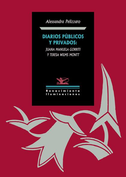 DIARIOS PÚBLICOS Y PRIVADOS: JUANA MANUELA GORRITI Y TERESA WILMS MONTT
