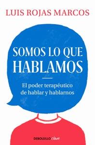 SOMOS LO QUE HABLAMOS. EL PODER TERAPÉUTICO DE HABLAR Y HABLARNOS