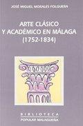 ARTE CLÁSICO Y ACADÉMICO EN MÁLAGA (1752-1834).