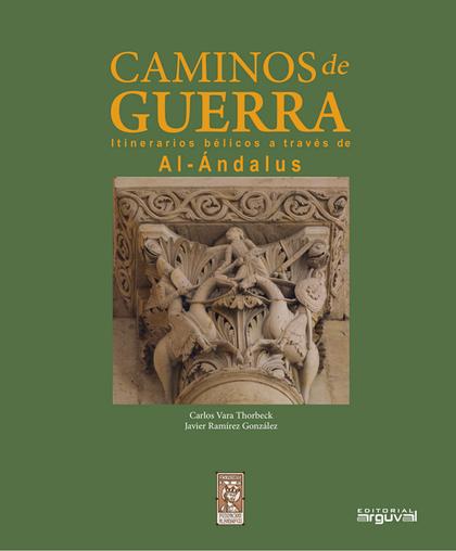 CAMINOS DE GUERRA. ITINERARIOS BÉLICOS A TRAVÉS DE AL-ÁNDALUS