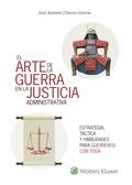 EL ARTE DE LA GUERRA EN LA JUSTICIA LA ADMINISTRATIVA. ESTRATEGIA, TÁCTICA Y HABILIDADES PARA E
