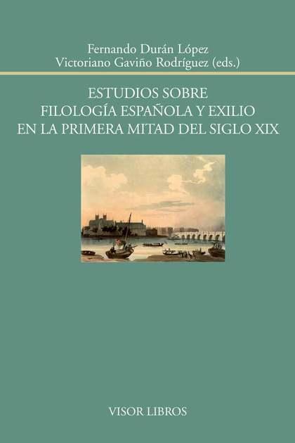 ESTUDIOS SOBRE FILOLOGÍA ESPAÑOLA Y EXILIO EN LA PRIMERA MITAD DEL SIGLO XIX.