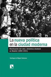 LA NUEVA POLÍTICA EN LA CIUDAD MODERNA. MOVILIZACIÓN DEL VOTO Y DINÁMICA ELECTORAL EN MADRID (1