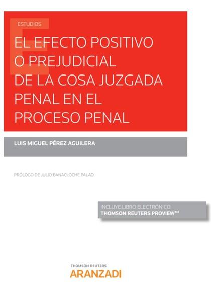 EL EFECTO POSITIVO O PREJUDICIAL DE LA COSA JUZGADA PENAL EN EL PROCESO PENAL (P.