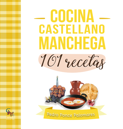 COCINA CASTELLANOMANCHEGA. 101 RECETAS