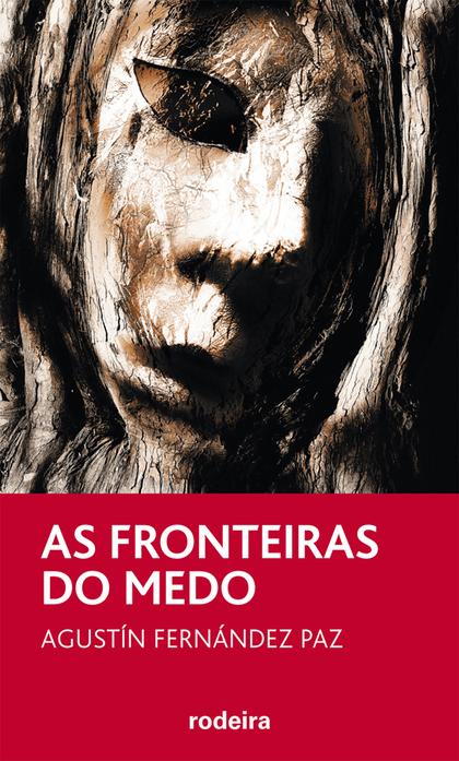 AS FRONTEIRAS DO MEDO, DE AGUSTÍN FERNÁNDEZ PAZ.