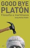 GOOD BYE, PLATÓN: FILOSOFÍA A MARTILLAZOS