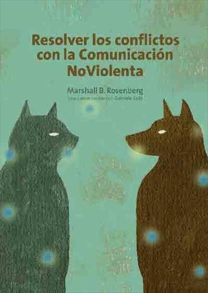 RESOLVER LOS CONFLICTOS CON LA COMUNICACIÓN NO VIOLENTA : UNA CONVERSACIÓN CON GABRIELLE SEILS