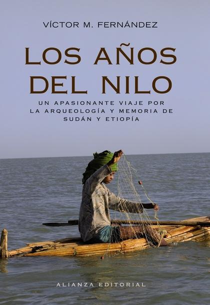 LOS AÑOS DEL NILO : ARQUEOLOGÍA Y MEMORIA DE SUDÁN Y ETIOPÍA