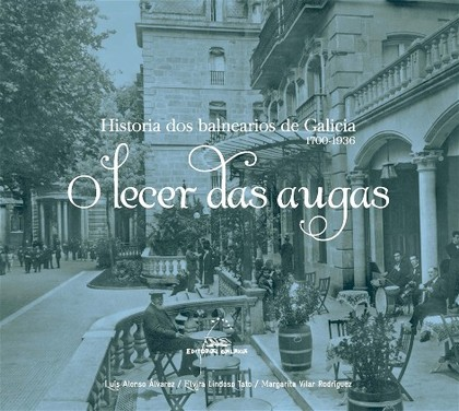 O LECER DAS AUGAS, 1700-1936 : HISTORIA DOS BALNEARIOS EN GALICIA
