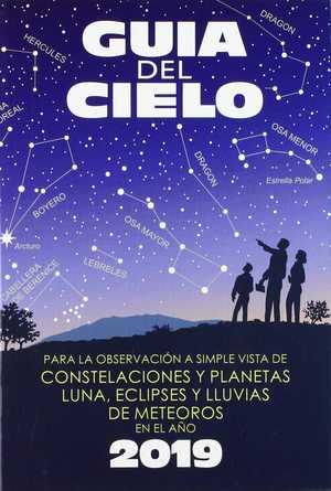 GUÍA DEL CIELO 2019. PARA LA OBSERVACIÓN A SIMPLE VISTA DE CONSTELACIONES Y PLANETAS, LUNA, ECL