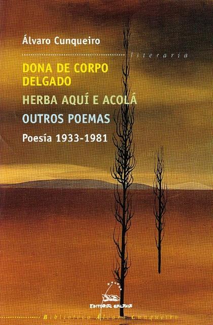 POESÍA 1933-1981 : DONA DO CORPO DELGADO  HERBA AQUÍ E ACOLÁ  OUTROS POEMAS