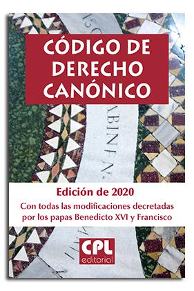 CÓDIGO DE DERECHO CANÓNICO. EDICIÓN DE 2020 CON TODAS LAS MODIFICACIONES DECRETADAS POR LOS PAP