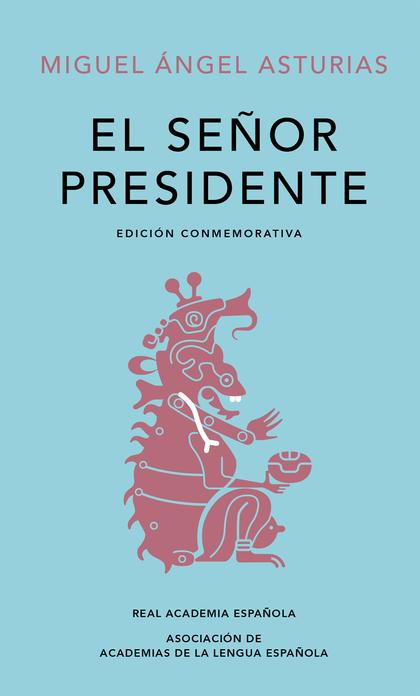 EL SEÑOR PRESIDENTE     **R.A.E. /ALFAGUARA **