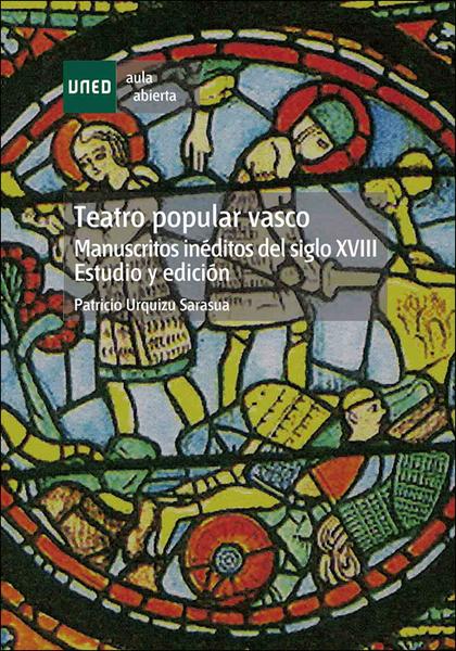 TEATRO POPULAR VASCO, MANUSCRITOS INÉDITOS DEL S. XVIII : ESTUDIO Y EDICIÓN