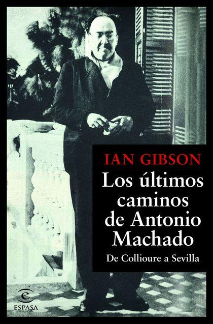 LOS ÚLTIMOS CAMINOS DE ANTONIO MACHADO.