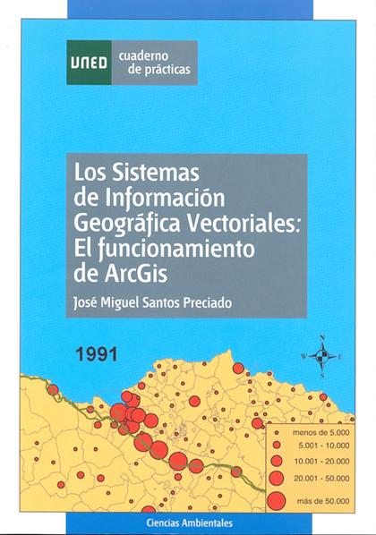 LOS SISTEMAS DE INFORMACIÓN GEOGRÁFICA VECTORIALES : EL FUNCIONAMIENTO DE ARCGIS