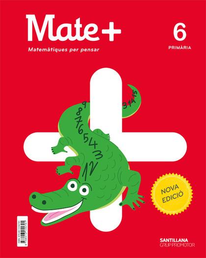 MATE+ MATEMATIQUES PER PENSAR 6 PRIMARIA NOVA EDICIO