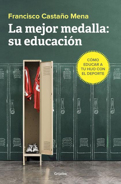 LA MEJOR MEDALLA: SU EDUCACIÓN. CÓMO EDUCAR A TU HIJO CON EL DEPORTE
