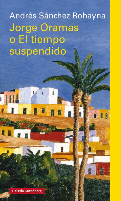 JORGE ORAMAS O EL TIEMPO SUSPENDIDO- EBOOK.