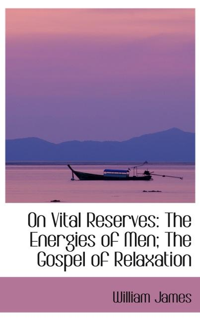 On Vital Reserves: The Energies of Men; The Gospel of Relaxation