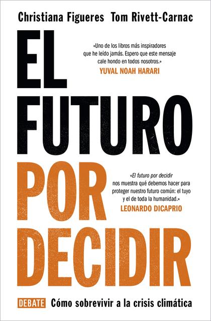 EL FUTURO POR DECIDIR. CÓMO SOBREVIVIR A LA CRISIS CLIMÁTICA