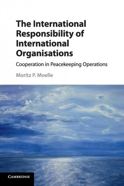 THE INTERNATIONAL RESPONSIBILITY OF INTERNATIONAL ORGANISATIONS