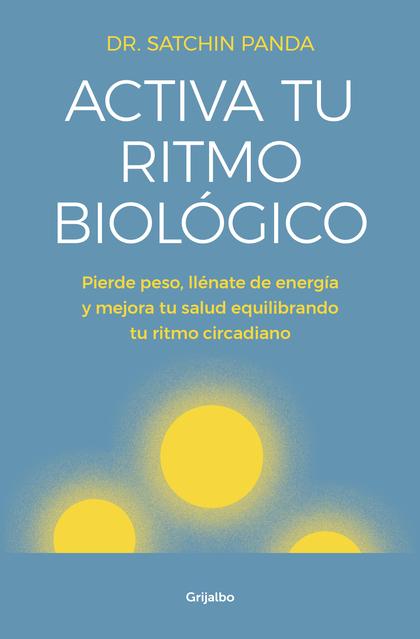ACTIVA TU RITMO BIOLÓGICO. PIERDE PESO, LLÉNATE DE ENERGÍA Y MEJORA TU SALUD EQUILIBRANDO TU RI