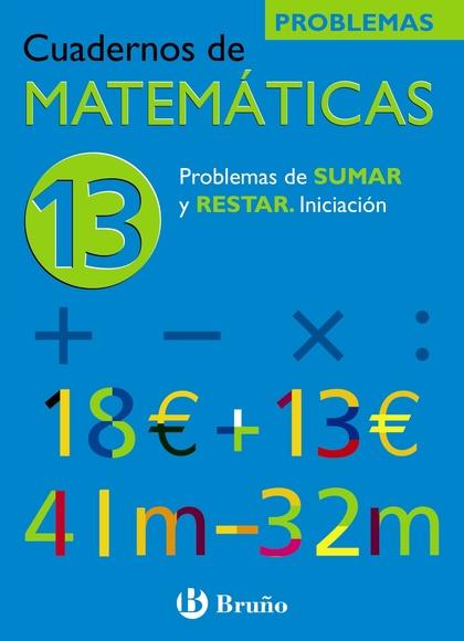 N.13 PROBLEMAS DE SUMAR Y RESTAR, MATEMÁTICAS, EDUCACIÓN PRIMARIA. CUADERNO
