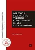 DERECHOS, FEDERALISMO Y JUSTICIA CONSTITUCIONAL EN USA A LA LUZ DEL OBAMACARE.