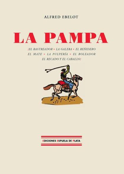 LA PAMPA : EL RASTREADOR, LA GALERA, EL REÑIDERO, EL MATE, LA PULPERÍA, EL BOLEADOR, EL RECADO