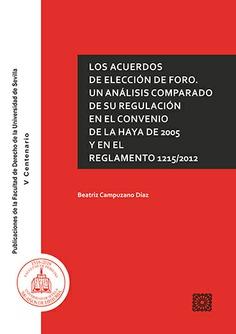 LOS ACUERDOS DE ELECCIÓN DE FORO. UN ANÁLISIS COMPARADO DE SU REGULACIÓN EN EL CONVENIO DE LA H