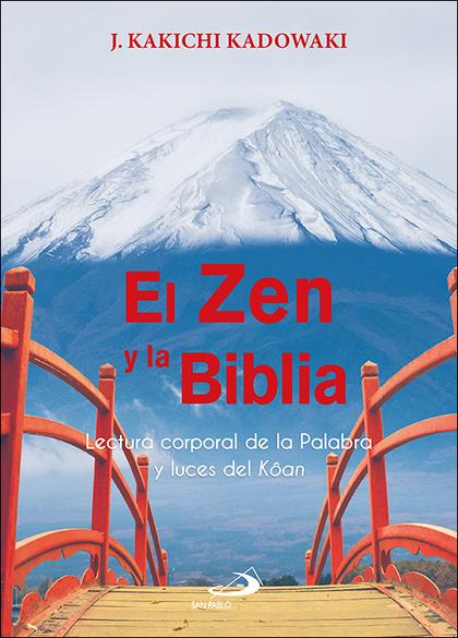 EL ZEN Y LA BIBLIA. LECTURA CORPORAL DE LA PALABRA Y LUCES DEL KÔAN