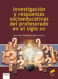 INVESTIGACIO?N Y RESPUESTAS SOCIOEDUCATIVAS DEL PROFESORADO EN EL SIGLO XXI