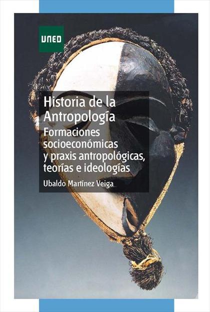 HISTORIA DE LA ANTROPOLOGÍA : FORMACIONES SOCIOECONÓMICAS Y PRAXIS ANTROPOLÓGICAS, TEORÍAS E ID