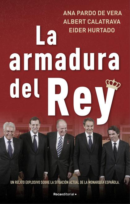 LA ARMADURA DEL REY. UN RELATO EXPLOSIVO SOBRE LA SITUACIÓN ACTUAL DE LA MONARQUÍA ESPAÑOLA