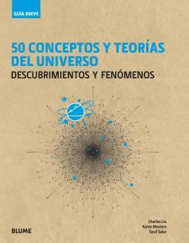 GUÍA BREVE. 50 CONCEPTOS Y TEORÍAS DEL UNIVERSO. DESCUBRIMIENTOS Y FENÓMENOS