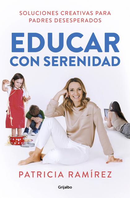 EDUCAR CON SERENIDAD. SOLUCIONES CREATIVAS PARA PADRES DESESPERADOS