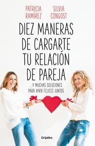 DIEZ MANERAS DE CARGARTE TU RELACIÓN DE PAREJA. ...Y MUCHAS SOLUCIONES PARA VIVIR FELICES JUNTO